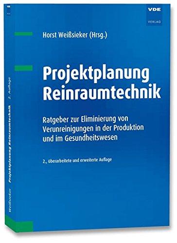 Projektplanung Reinraum- und Reinheitstechnik: Ratgeber zur Eliminierung von Verunreinigungen in der Produktion und imGesundheitswesen