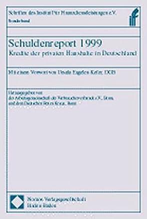 Schuldenreport 1999. Kredite der privaten Haushalte in Deutschland (Institut f�r Finanzdienstleistungen e.V.)