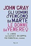 Gli uomini vengono da Marte le donne da Venere: Il libro sui rapporti di coppia più venduto nel...