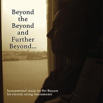 Beyond the Beyond and Further Beyond...