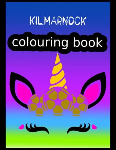 Kilmarnock Colouring Book: Kilmarnock FC Coloring Book, Kilmarnock Football Club, Kilmarnock FC Drawings, Kilmarnock FC Book, Kilmarnock FC