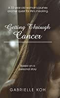 Getting Through Cancer: A 32-year-old Woman's Journey and Her Quest for Life's Meaning. Based on a Personal Story