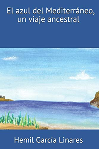 El azul del Mediterráneo,un viaje ancestral (Colección Exiliados)