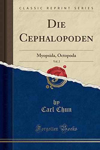 Die Cephalopoden, Vol. 2: Myopsida, Octopoda (Classic Reprint)