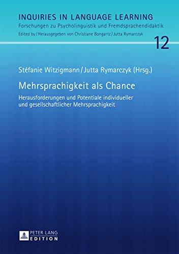 Mehrsprachigkeit als Chance: Herausforderungen und Potentiale individueller und gesellschaftlicher Mehrsprachigkeit (Inquiries in Language Learning 12)