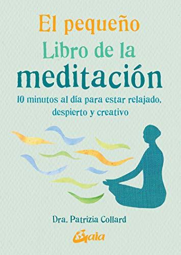 El pequeño libro de la meditación. 10 minutos al día para estar relajado, despierto y creativo