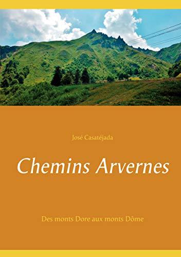 Chemins Arvernes: Des monts Dore aux monts Dôme (French Edition)