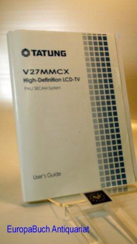 TATUNG; V 27 MMCX High- Definition LCD- TV PAL/ SECAM System; User´s Guide. in Niederländisch, Spanisch, Deutsch, Italienisch, Französisch, Englisch