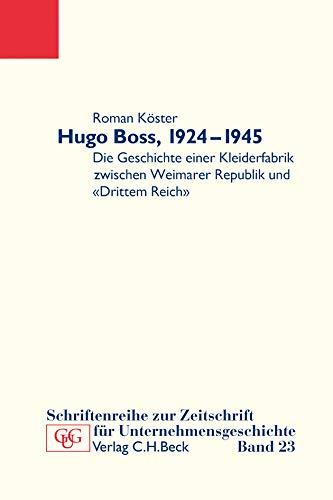 Hugo Boss, 1924-1945: Die Geschichte einer Kleiderfabrik zwischen Weimarer Republik und \'Drittem Reich\'
