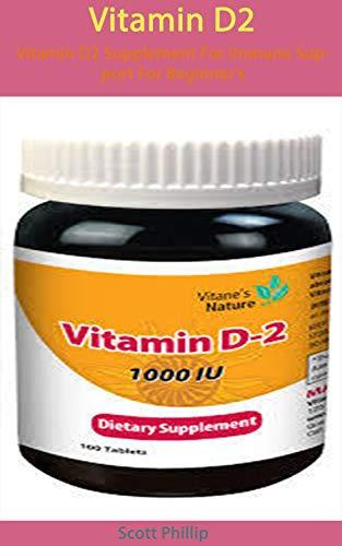 Vitamin D2: Vitamin D2 Supplement For Immune Support For Beginner's (English Edition)