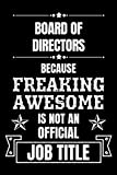 Board of Directors Because Freaking Awesome Is Not an Official Job Title: Thank You Appreciation Gift for Board of Directors, Personalized Office Gag Gift for Adults. Blank Lined Notebook Journal