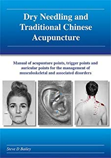 Dry Needling and Traditional Chinese Acupuncture: Manual of acupuncture points, trigger points and auricular points for the management of musculoskeletal and associated disorders