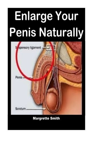Enlarge Your Penis Naturally: Nautral ways to enlarge your penis immediately