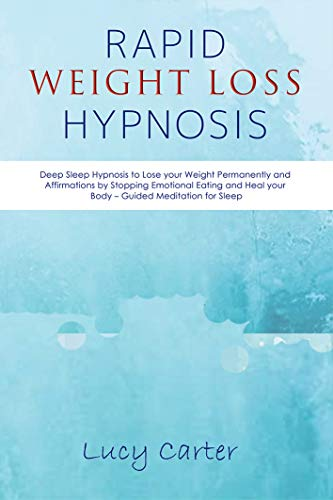 Rapid Weight Loss Hypnosis: Deep Sleep Hypnosis to Lose your Weight Permanently and Affirmations by Stopping Emotional Eating and Heal your Body – Guided Meditation for Sleep (English Edition)