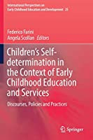 Children's Self-determination in the Context of Early Childhood Education and Services: Discourses, Policies and Practices (International Perspectives on Early Childhood Education and Development)