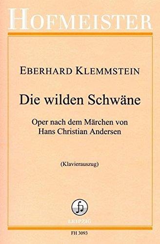 Die wilden Schwäne. Klavierauszug. 15 Gesangssolisten, Klavier: Oper nach dem Märchen von Hans Christian Andersen