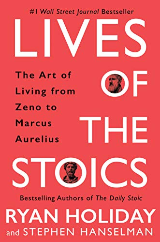 Compare Textbook Prices for Lives of the Stoics: The Art of Living from Zeno to Marcus Aurelius Illustrated Edition ISBN 9780525541875 by Holiday, Ryan,Hanselman, Stephen