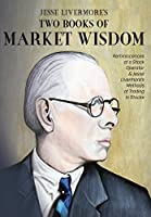 Jesse Livermore's Two Books of Market Wisdom: Reminiscences of a Stock Operator & Jesse Livermore's Methods of Trading in Stocks