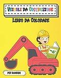Veicoli da Costruzione Libro da Colorare per bambini: Libro di macchine edili: trattore, camion, betoniera, colorare per bambini   Regalo per i tuoi piccoli