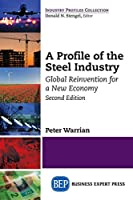 A Profile of the Steel Industry: Global Reinvention for a New Economy