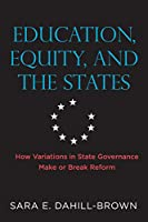 Education, Equity, and the States: How Variations in State Governance Make or Break Reform (Educational Innovations)