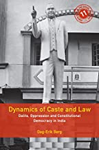 Dynamics of Caste and Law: Dalits, Oppression and Constitutional Democracy in India (South Asia in the Social Sciences Boo...