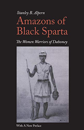 Amazons of Black Sparta, 2nd Edition: The Women Warriors of Dahomey