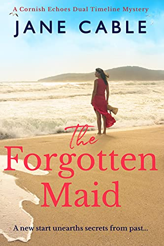 The Forgotten Maid: A new start unearths secrets from the past... (Cornish Echoes Dual Timeline Mysteries Book 1) by [Jane Cable]