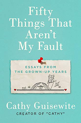 Fifty Things That Aren't My Fault: Essays from the Grown-up...