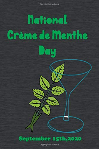 National Crème de Menthe Day: Cool And Funny Crème de Menthe Design,good notebook, beautiful lined notebook / journal gift,120 Pages, perfect Size 6