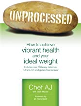 Unprocessed: How to achieve vibrant health and your ideal weight.