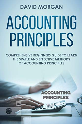 Compare Textbook Prices for Accounting Principles: Comprehensive Beginners Guide to Learn the Simple and Effective Methods of Accounting Principles  ISBN 9781091597655 by Morgan, David