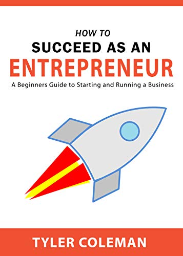 HOW TO SUCCEED AS AN ENTREPRENEUR: A Beginners Guide to Starting and Running a Business (English Edition)