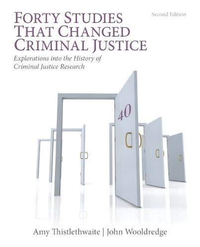 Forty Studies that Changed Criminal Justice: Explorations into the History of Criminal Justice Resea