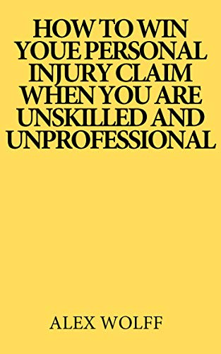 How to win your personal injury claim when you are unskilled and unprofessional (English Edition)