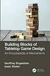 Building Blocks of Tabletop Game Design: An Encyclopedia of Mechanisms from CRC Press