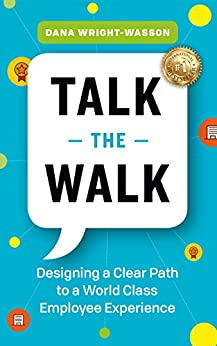 Talk the Walk: Designing a Clear Path to a World Class Employee Experience by [Dana Wright-Wasson]