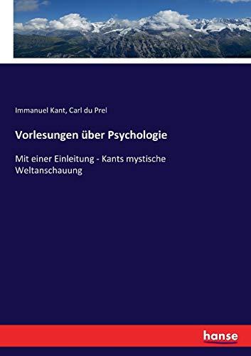 Vorlesungen über Psychologie: Mit einer Einleitung - Kants mystische Weltanschauung