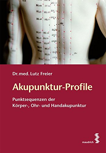 Akupunktur-Profile: Punktsequenzen der Körper-, Ohr- und Handakupunktur