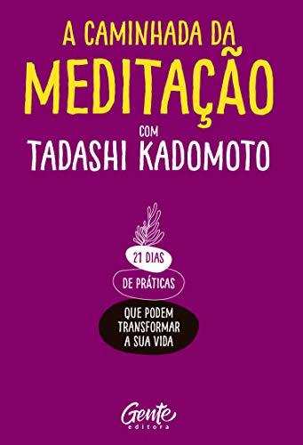Amazon Com A Caminhada Da Meditacao 21 Dias De Praticas Que Podem Transformar A Sua Vida Portuguese Edition Ebook Kadomoto Tadashi Kindle Store