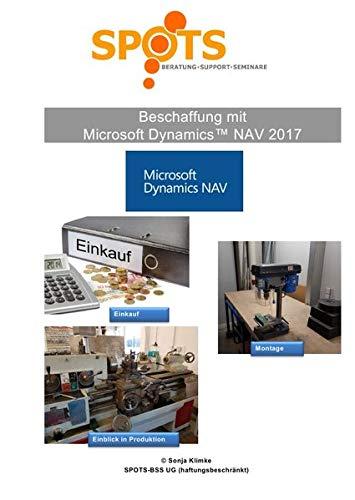 Microsoft Dynamics™ NAV2017 / Beschaffung mit Microsoft Dynamics™ NAV2017/Bd. 3: Einkauf, Montage & Einblick in die Produktion - lernen Sie die Beschaffungsmöglichkeiten mit NAV kennen!