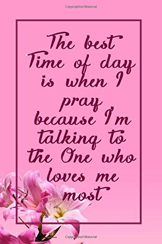 The Best Time Of Day Is When I Pray Because I'm Talking to The One Who Loves me Most: Devotional Prayer Notebook | prayer journal and devotional for women