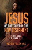 Jesus as Portrayed in the New Testament: Divine Love in a Human Heart