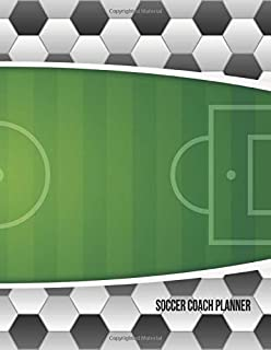 Soccer Coach Planner: 2019-2020 Organizer for Coaches Featuring Calendar, Roster, Game Stats, Notes and Blank Field Pages (Field With Soccer Ball Edge)
