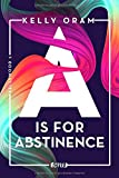 A is for Abstinence (Kellywood-Dilogie, Band 2) von Kelly Oram