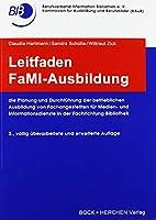 Leitfaden FaMI-Ausbildung: Die Planung und Durchfuehrung der betrieblichen Ausbildung von Fachangestellten fuer Medien- und Informationsdienste in der Fachrichtung Bibliothek