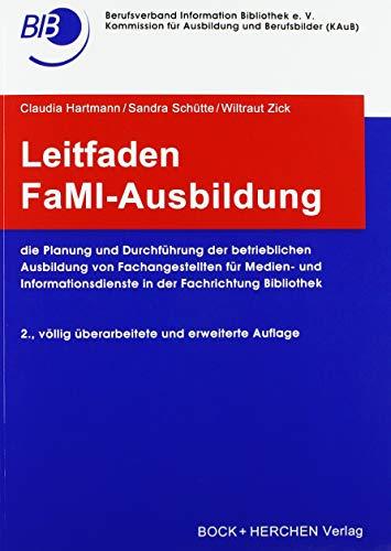 Leitfaden FaMI-Ausbildung: die Planung und Durchführung der betrieblichen Ausbildung von Fachangestellten für Medien- und Informationsdienste in der Fachrichtung Bibliothek