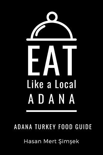 Eat Like a Local-Adana: Adana Turkey Food Guide (Eat Like a Local World) (English Edition)