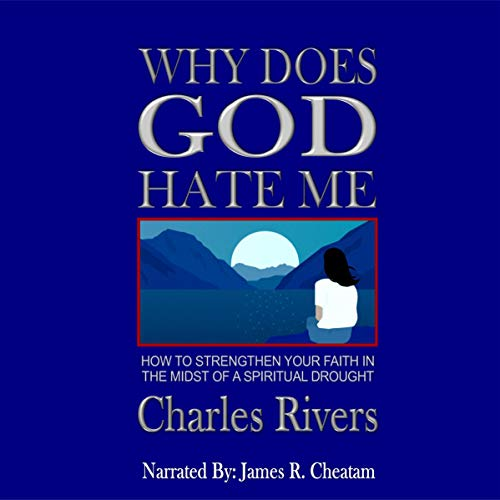 Why Does God Hate Me: How to Strengthen Your Faith in the Midst of a Spiritual Drought audiobook cover art