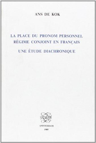 LA Place Du Pronom Personnel Regime Conjoint En Francais: Une Etude Diachronique (Faux Titre, Vol 23)